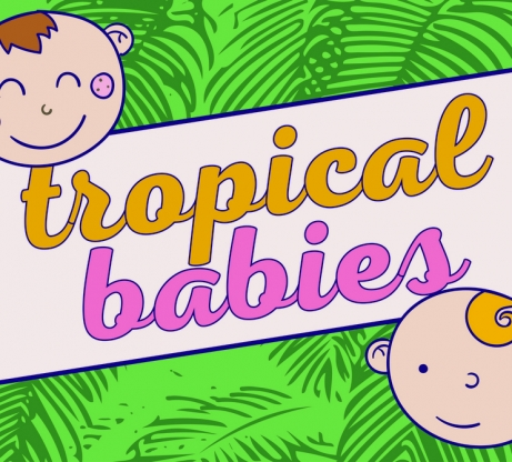 Tropical Babies