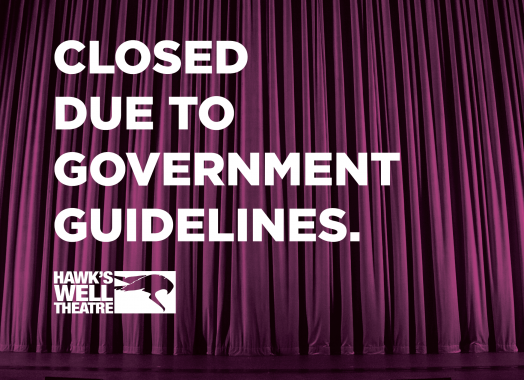 Hawk's Well Theatre is closed  due to Government Guidelines