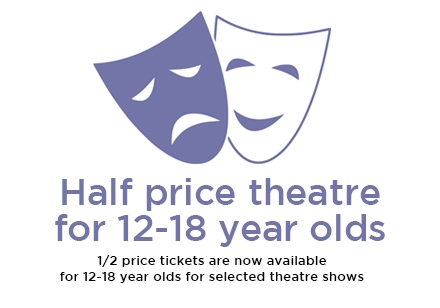 Half-price theatre tickets for 12-18 year olds