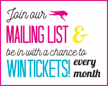Join our Mailing List & Win Tickets